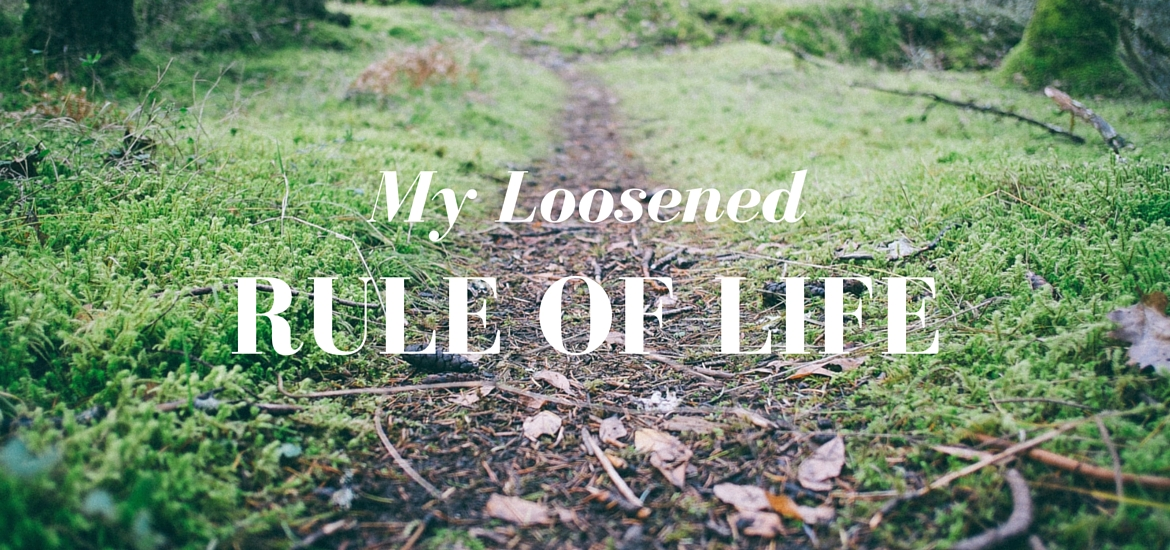Loosened Rule of Life - {Literate Theology}